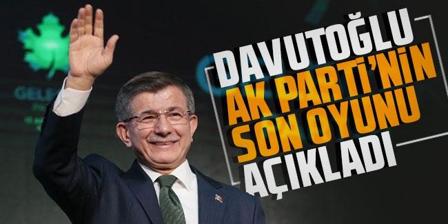 Ahmet Davutoğlu AK Parti'nin oyunu açıkladı!