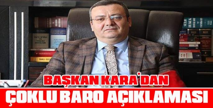Başkan Kara'dan çoklu Baro açıklaması