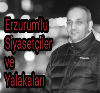 Erzurum'lu Siyasetçiler ve Yalakaları