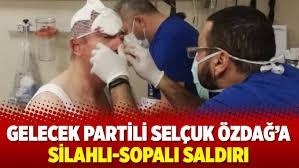 Gelecek Partili Özdağ'a silahlı sopalı saldırı!