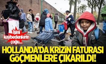 Hollanda'da krizin faturası göçmenlere çıkarıldı!