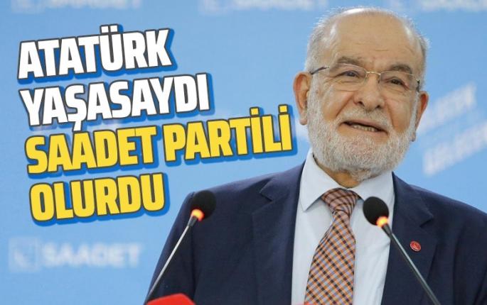 Karamollaoğlu: Atatürk yaşasaydı, Saadet Partili olurdu