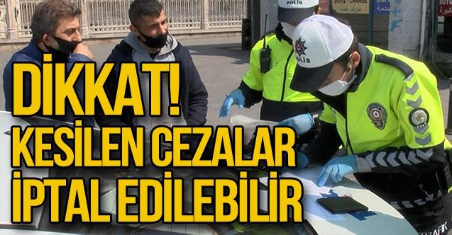 Polisin, jandarmanın kestiği koronavirüs cezaları geçersiz; 15 gün içinde iptal edilebilir